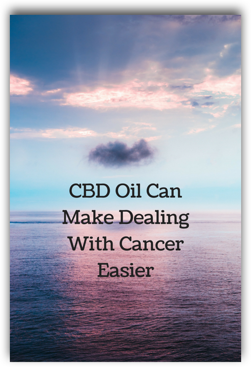CBD Oil Can Make Dealing With Cancer Easier