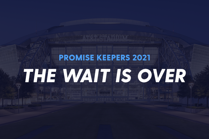 The Wait is Over: Promise Keepers 2021 Men's Conference is Here
