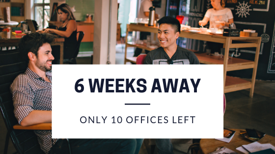 6 weeks away! Only 10 offices left