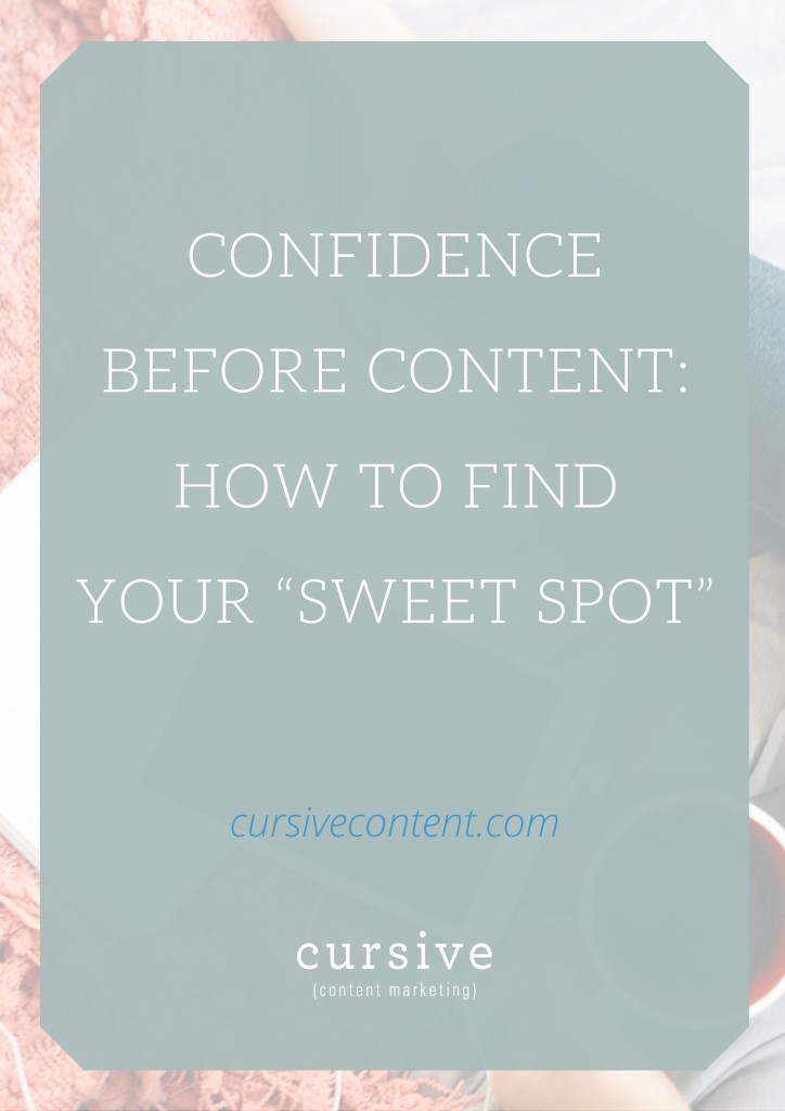 "Confidence before Content: How to Find Your Content Marketing ""Sweet Spot"""