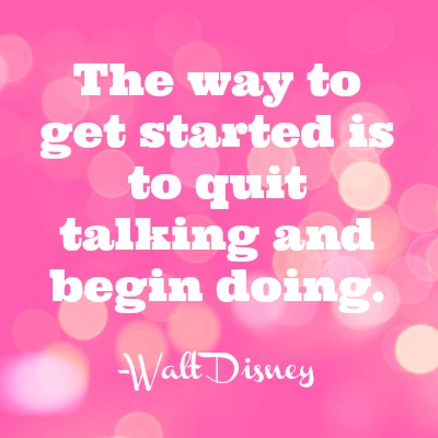 walt disney quote - The way to get started is to quit talking and begin doing