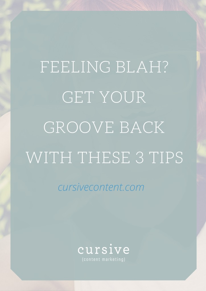 Feeling Blah? Get Your Groove Back with These 3 Tips