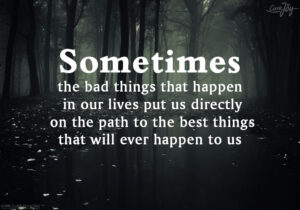 2-Sometimes-the-bad-things-that-happen-in-our-lives-put-us-directly-on-the-path