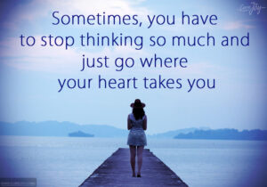 9-Sometimes-you-have-to-stop-thinking-so-much-and-just-go