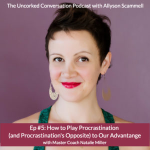 Episode 5 How to Play Procrastination (and Procrastination's Opposite) to Our Advantage