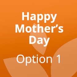 Mother's Day Option 1