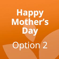 Mother's Day Option 2