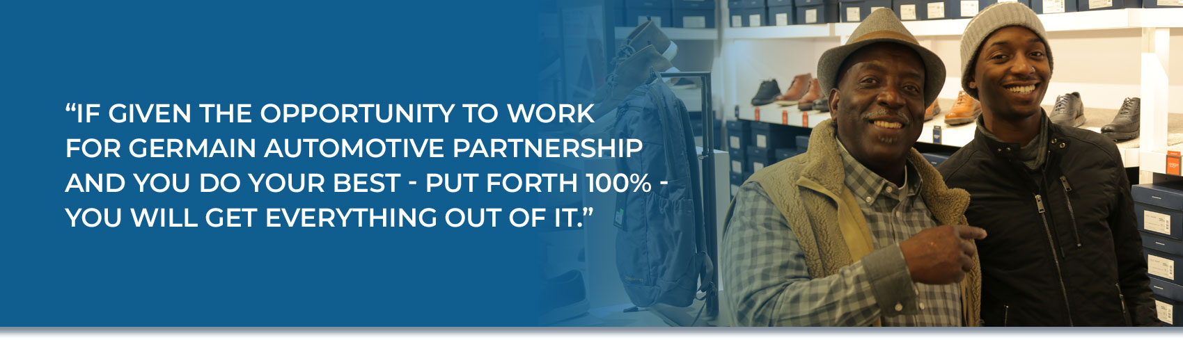 Quote - If given the opportunity to work for Germain Automotive Partnership and you do your best - Put forth 100% - You will get everything out of it.