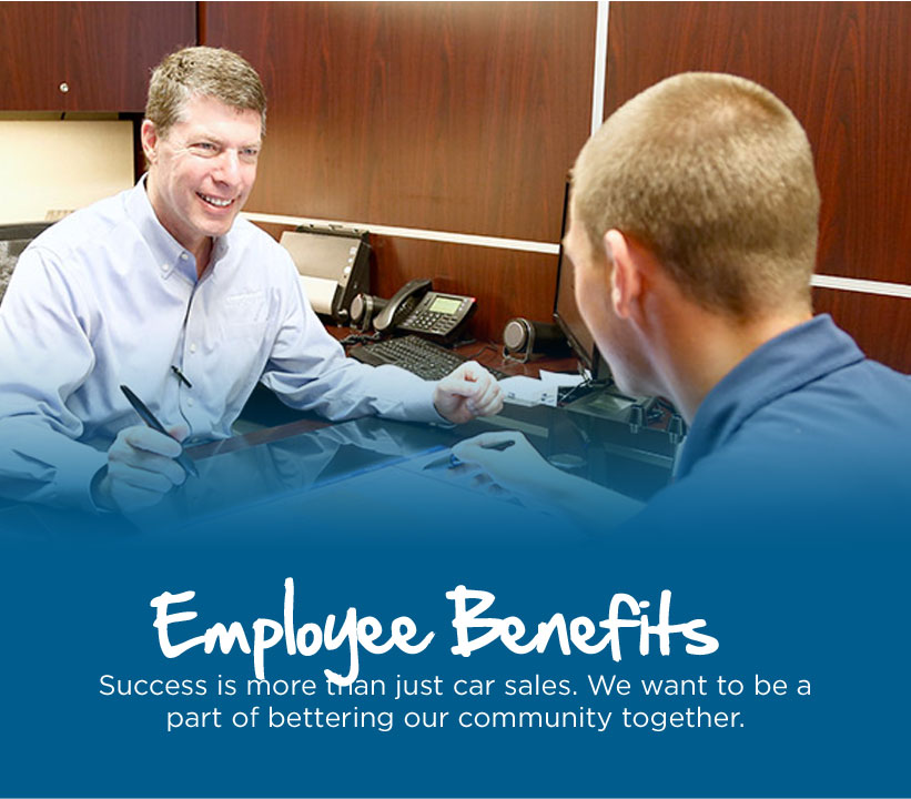 Employee Benefits - Success i smore than just car sales. We want to be a part of bettering our community together.
