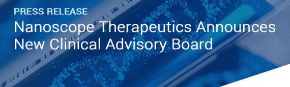 Nanoscope Therapeutics Announces New Clinical Advisory Board Appointments