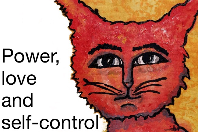 Power, love and self-control.