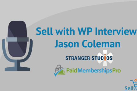 Sell with WP Interview | Jason Coleman Paid Memberships Pro