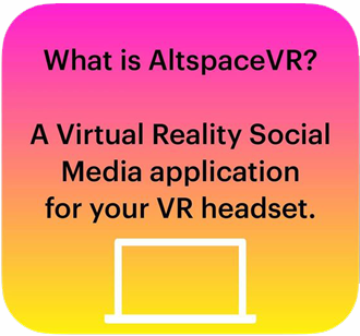 What is AltSpaceVR? A Virtual Reality Social Media application for yoru VR headset.