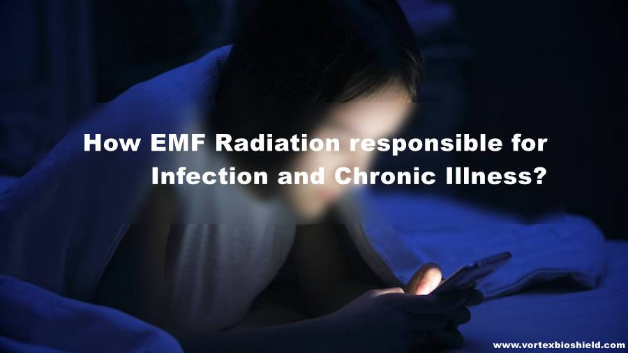 HOW EMF RADIATION RESPONSIBLE FOR INFECTION AND CHRONIC ILLNESS?