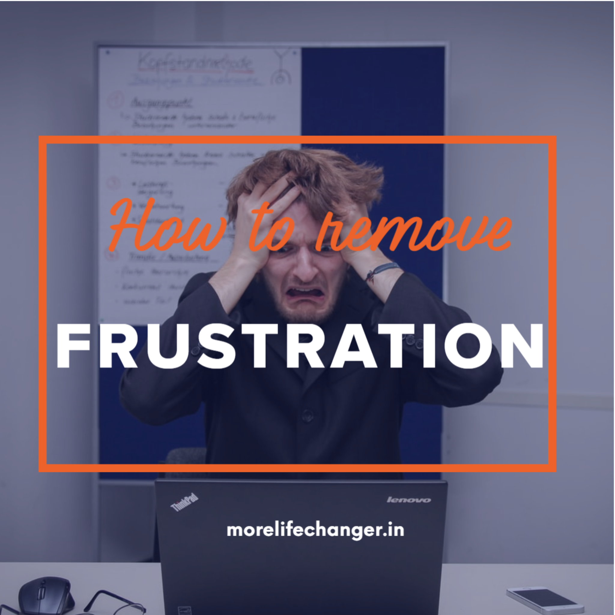 How to remove frustration