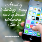 Advent of technology , losing sense of human relationship, save it