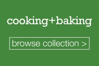 • cooking + baking