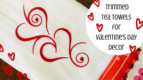 Trimmed Tea Towels with Valentine Embroidery