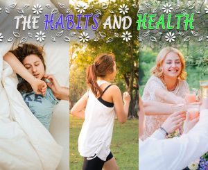 THE HABITS AND HEALTH