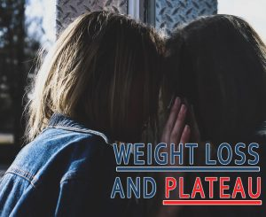 WEIGHT LOSS AND PLATEAU