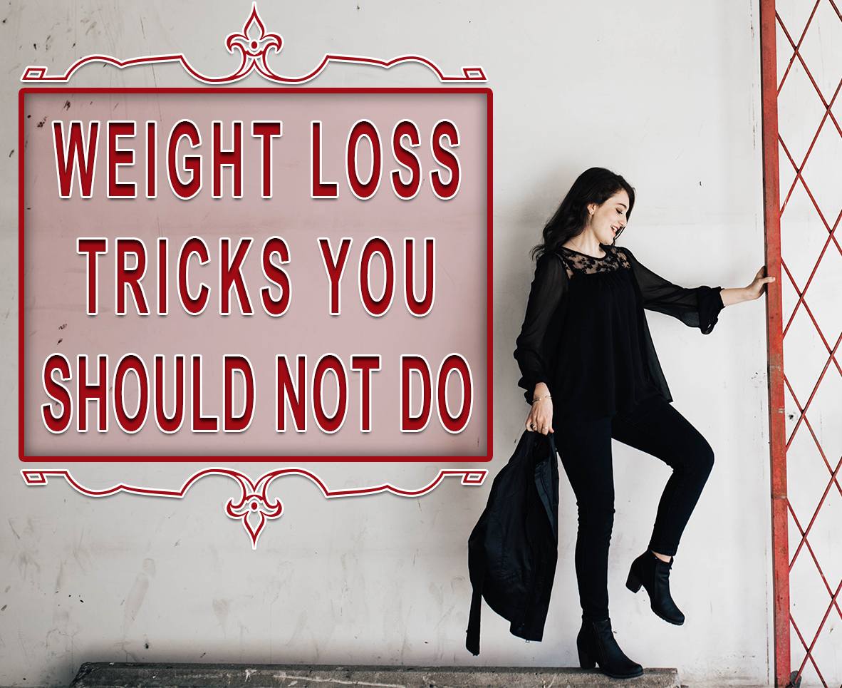 WEIGHT LOSS TRICKS YOU SHOULD NOT DO