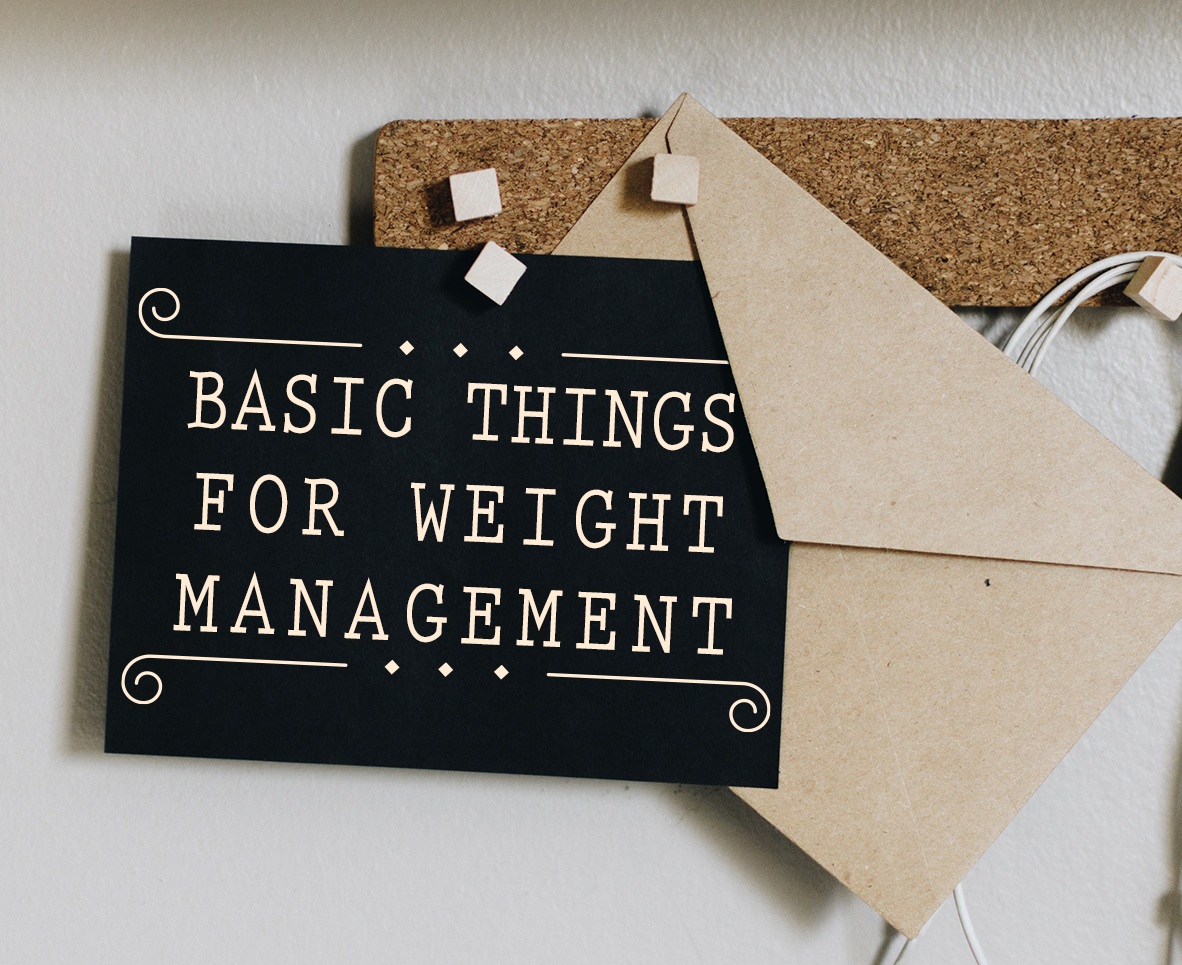 BASIC THINGS FOR WEIGHT MANAGEMENT