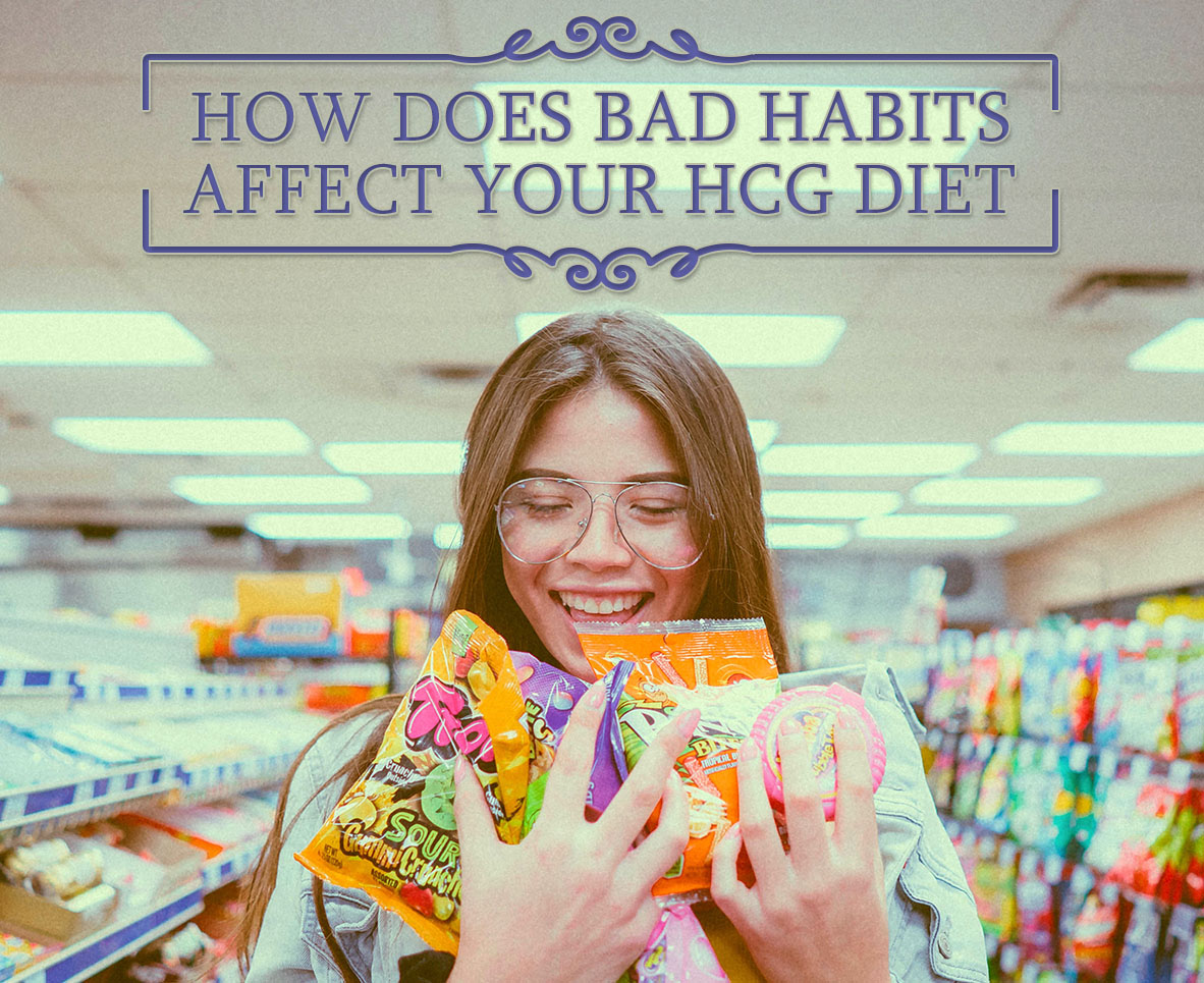 HOW DOES BAD HABITS AFFECT YOUR HCG DIET?