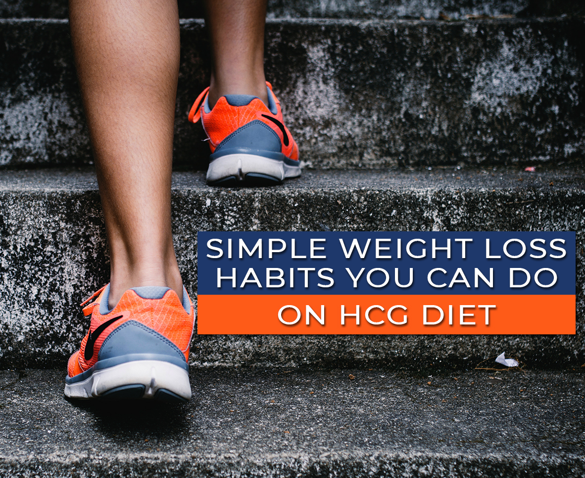 SIMPLE WEIGHT LOSS HABITS YOU CAN DO ON HCG DIET