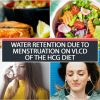 WATER RETENTION DUE TO MENSTRUATION ON VLCD OF THE HCG DIET