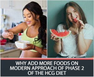 WHY ADD MORE FOODS ON MODERN APPROACH OF PHASE 2 OF THE HCG DIET?