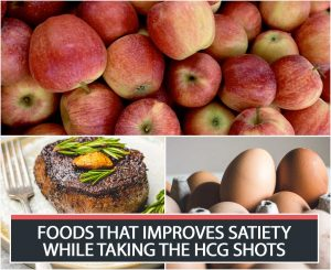 FOODS THAT IMPROVES SATIETY WHILE TAKING THE HCG SHOTS