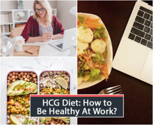 HCG Diet: How to Be Healthy At Work?