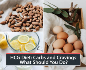 HCG Diet: Carbs and Cravings, What Should You Do?