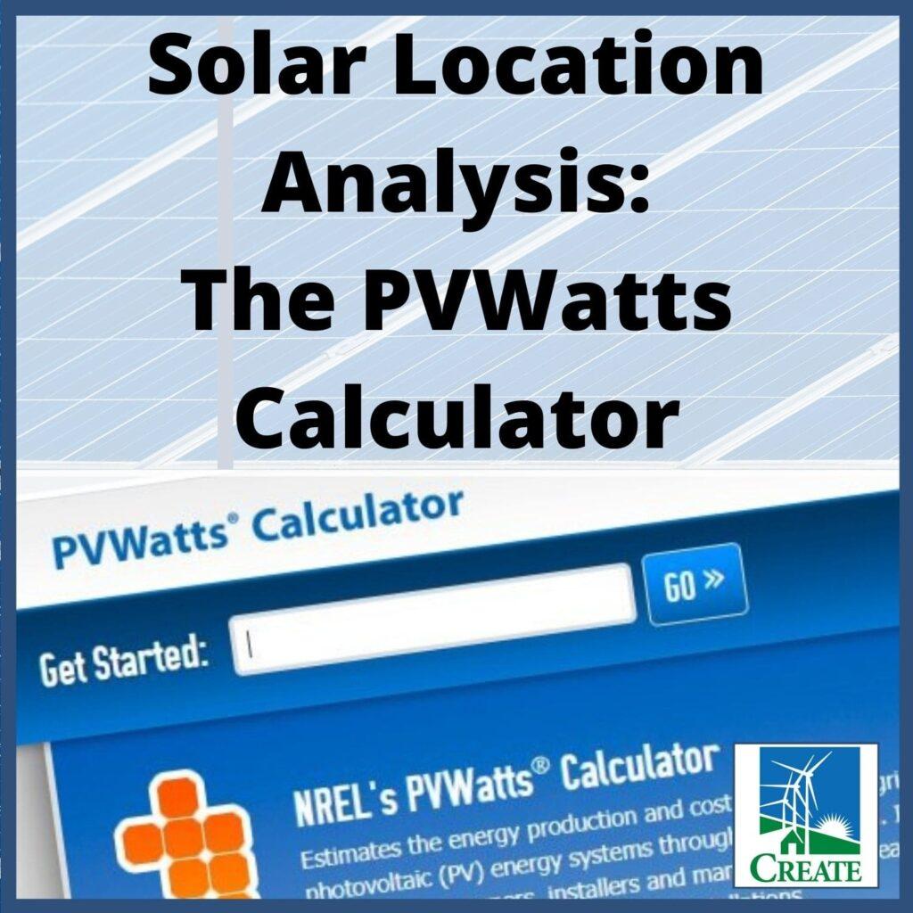 Renewable Energy Lesson Plan - Solar Location Analysis: The PVWatts Calculator - CREATE