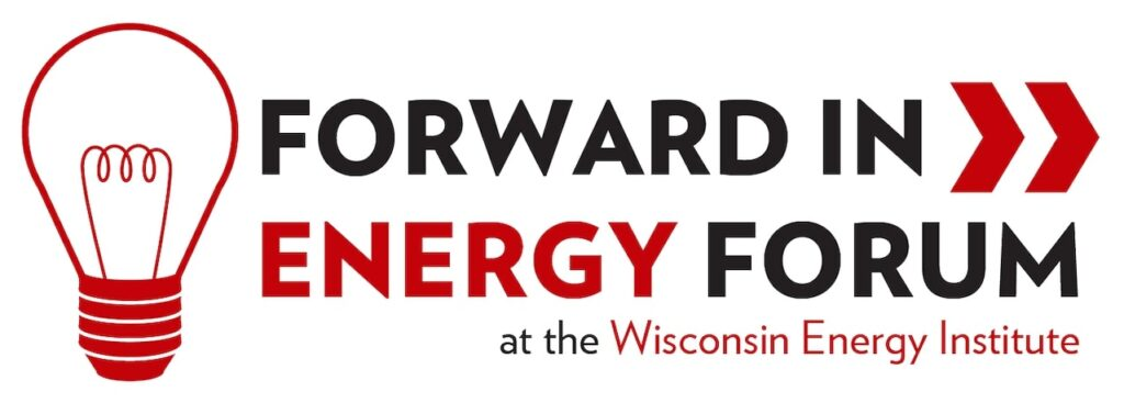 Forward in Energy Forum at the Wisconsin Energy Institute