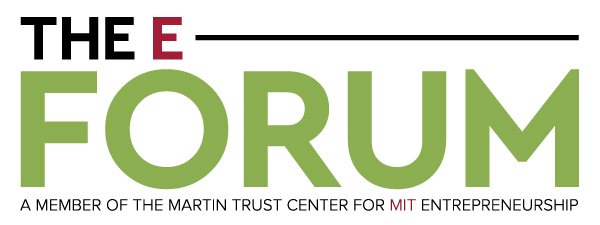 The eForum   A member of the Martin Trust Center for MIT Entrepreneurship   Formerly known as the MIT Enterprise Forum Cambridge