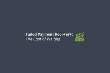 Failed Payment Recovery: The Cost of Waiting