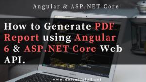 Generate PDF Report in Angular 6 and Asp.Net Core Web API