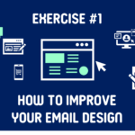 Exercise #1 Flywheel: How to Improve your Email Design