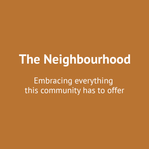 The Neighbourhood - Embracing everything this community has to offer.