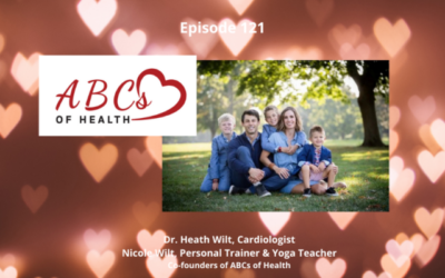 Healthy Heart & Improved Wellness for the Whole Family with Dr. Heath & Nicole Wilt of ABCs of Health-Episode 121