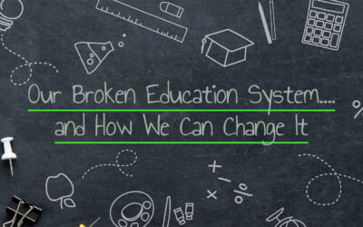 Our Broken Education System and How We Can Change It