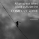 all progress takes place outside of the comfort zone