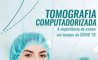 Tomografia Computadorizada, a importância do exame em tempos de COVID 19.