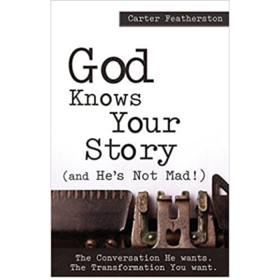 Book Review: God Knows Your Story (And He's Not Mad!) by Carter Featherston