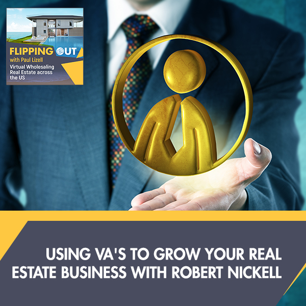 Using VA's To Grow Your Real Estate Business With Robert Nickell