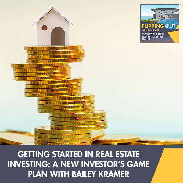 Getting Started In Real Estate Investing: A New Investor's Game Plan With Bailey Kramer