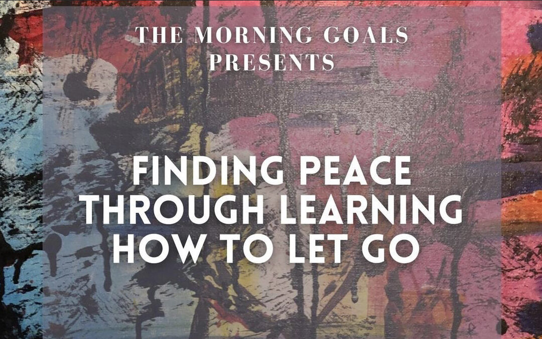 Finding Peace Through Learning to Let Go