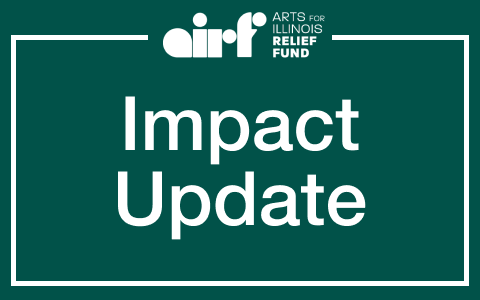 The Impact of the Arts for Illinois Relief Fund (So Far)
