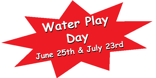 Water Play Day June 25 and July 23